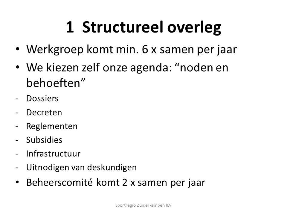 """1 Structureel overleg Werkgroep komt min. 6 x samen per jaar We kiezen zelf onze agenda: """"noden en behoeften"""" -Dossiers -Decreten -Reglementen -Subsid"""