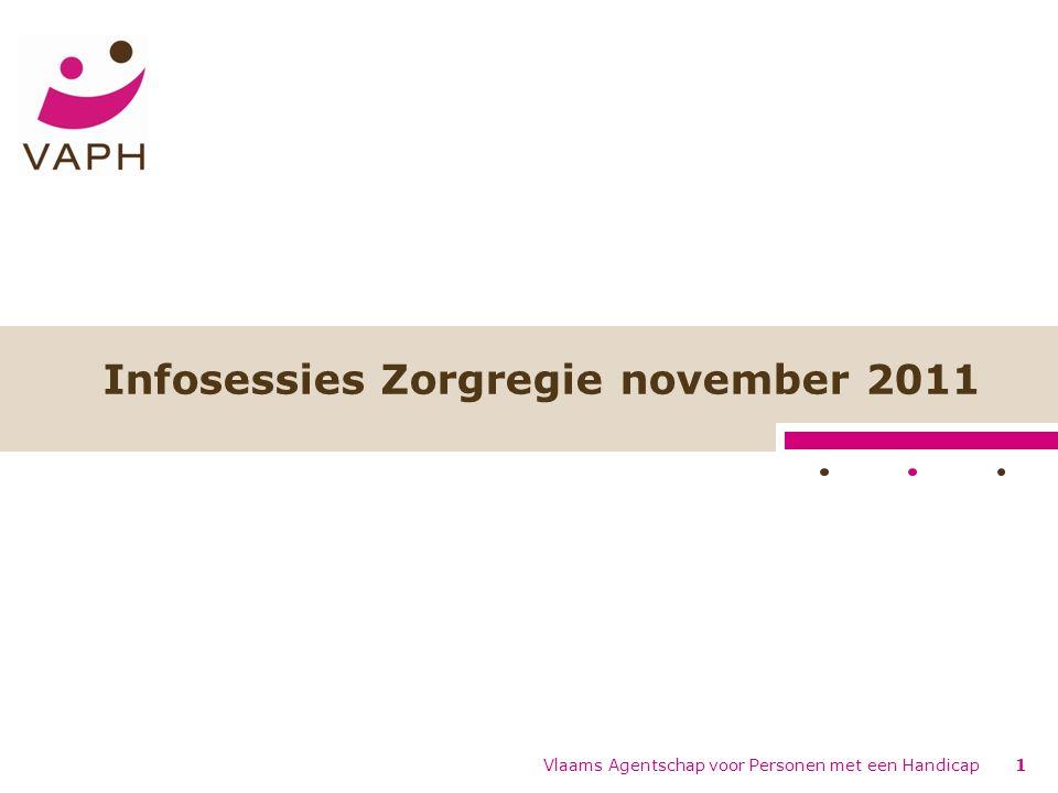 Infosessies Zorgregie november 2011 Vlaams Agentschap voor Personen met een Handicap1