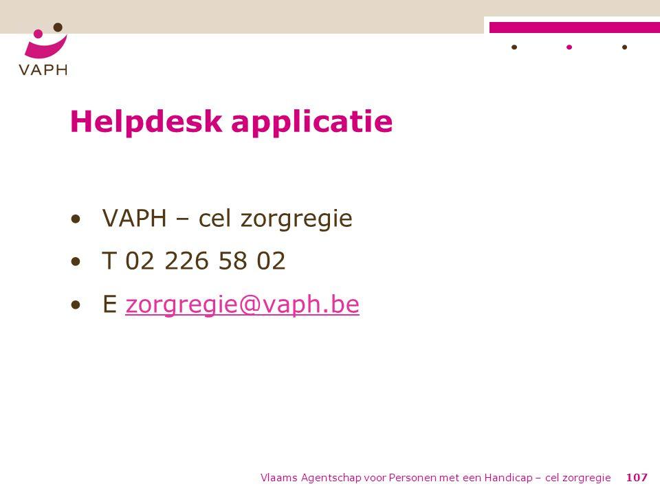 Vlaams Agentschap voor Personen met een Handicap – cel zorgregie107 Helpdesk applicatie VAPH – cel zorgregie T 02 226 58 02 E zorgregie@vaph.bezorgreg