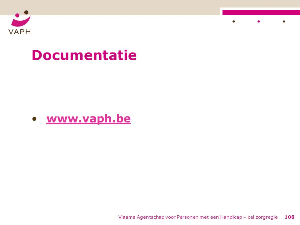 Vlaams Agentschap voor Personen met een Handicap – cel zorgregie108 Documentatie www.vaph.be