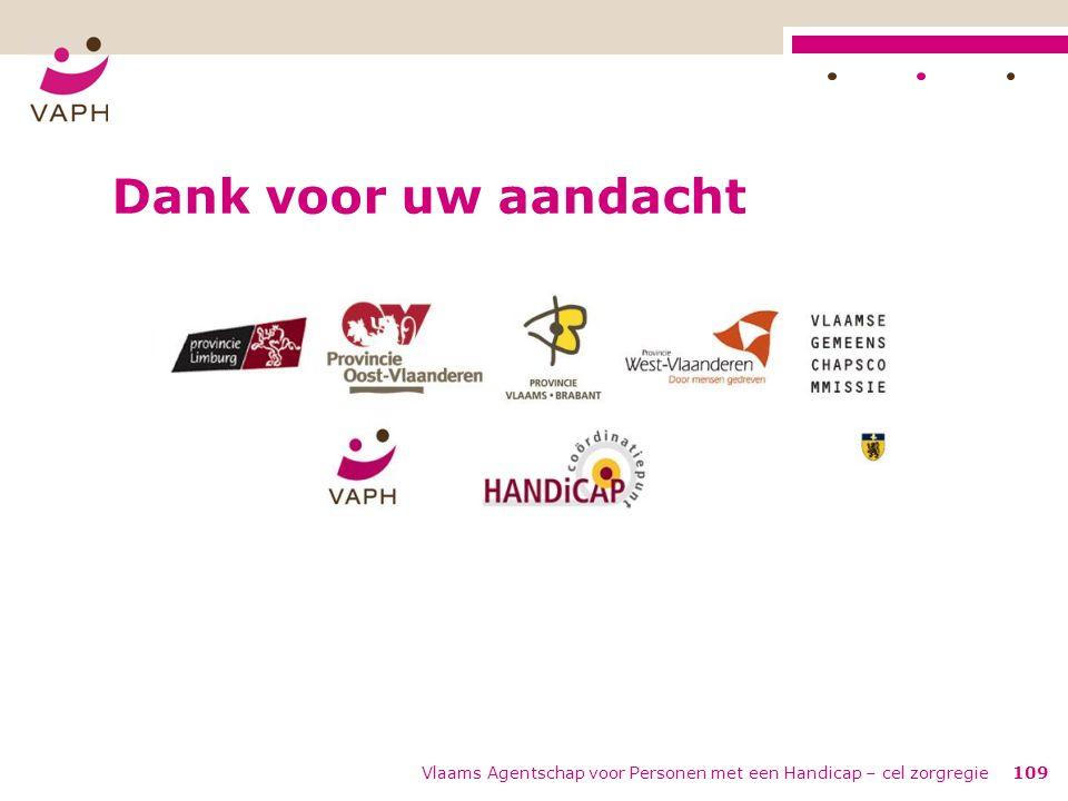 Vlaams Agentschap voor Personen met een Handicap – cel zorgregie109 Dank voor uw aandacht