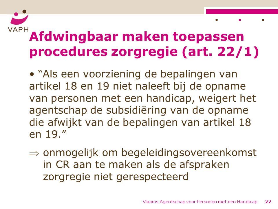 """Afdwingbaar maken toepassen procedures zorgregie (art. 22/1) """"Als een voorziening de bepalingen van artikel 18 en 19 niet naleeft bij de opname van pe"""