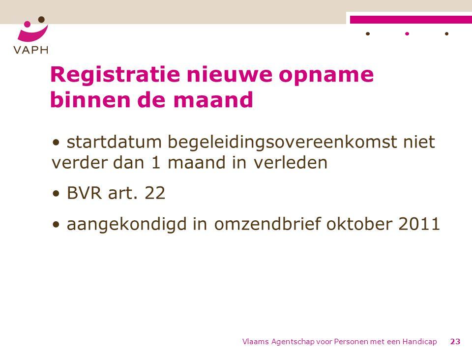 Registratie nieuwe opname binnen de maand startdatum begeleidingsovereenkomst niet verder dan 1 maand in verleden BVR art. 22 aangekondigd in omzendbr