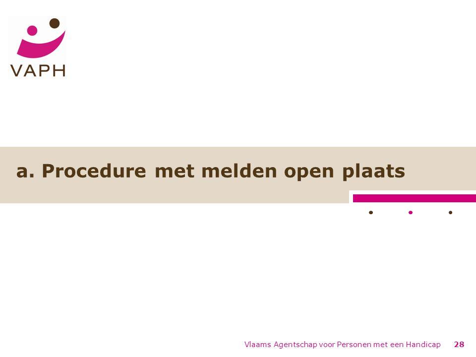 a. Procedure met melden open plaats Vlaams Agentschap voor Personen met een Handicap28