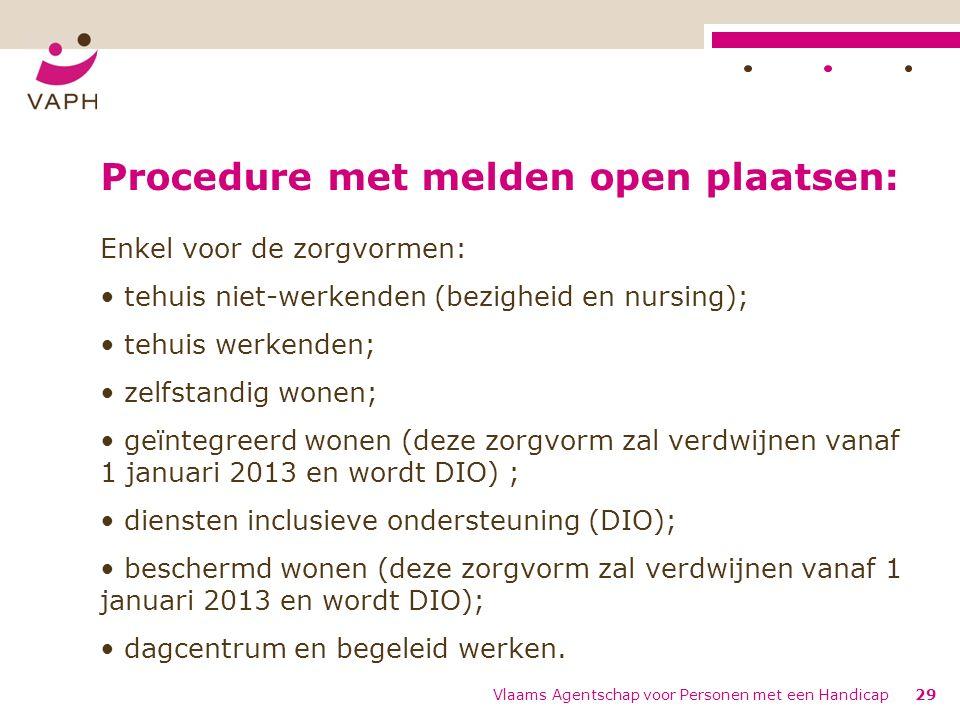 Procedure met melden open plaatsen: Enkel voor de zorgvormen: tehuis niet-werkenden (bezigheid en nursing); tehuis werkenden; zelfstandig wonen; geïnt