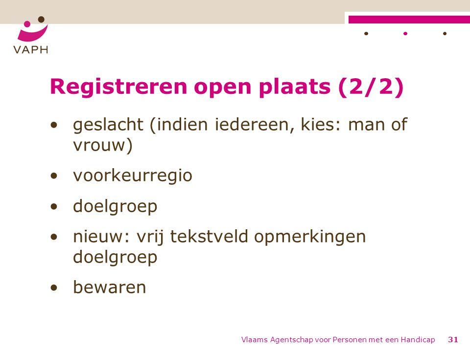 Registreren open plaats (2/2) geslacht (indien iedereen, kies: man of vrouw) voorkeurregio doelgroep nieuw: vrij tekstveld opmerkingen doelgroep bewar