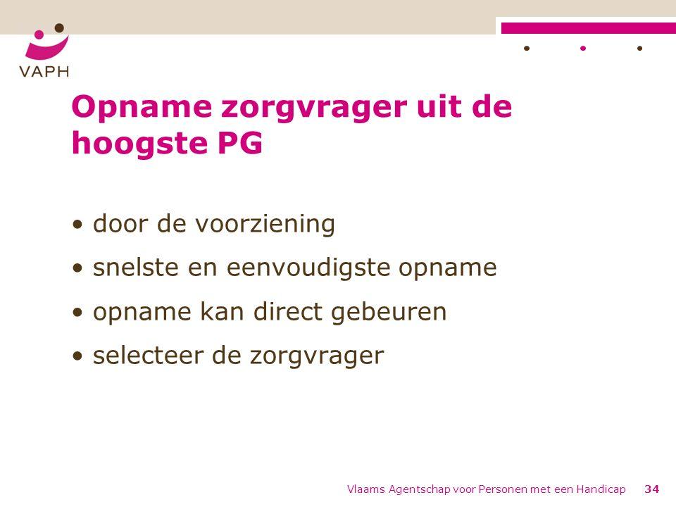 Opname zorgvrager uit de hoogste PG door de voorziening snelste en eenvoudigste opname opname kan direct gebeuren selecteer de zorgvrager Vlaams Agent