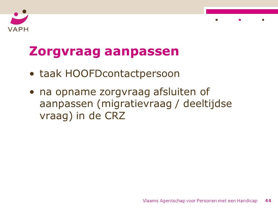 Zorgvraag aanpassen taak HOOFDcontactpersoon na opname zorgvraag afsluiten of aanpassen (migratievraag / deeltijdse vraag) in de CRZ Vlaams Agentschap