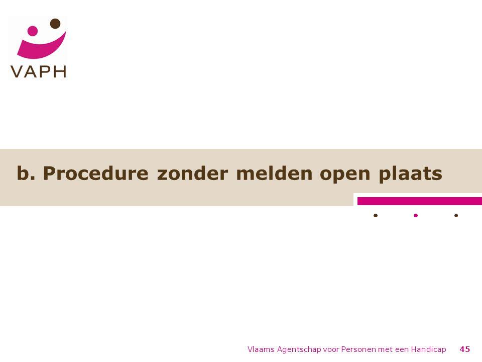 b. Procedure zonder melden open plaats Vlaams Agentschap voor Personen met een Handicap45