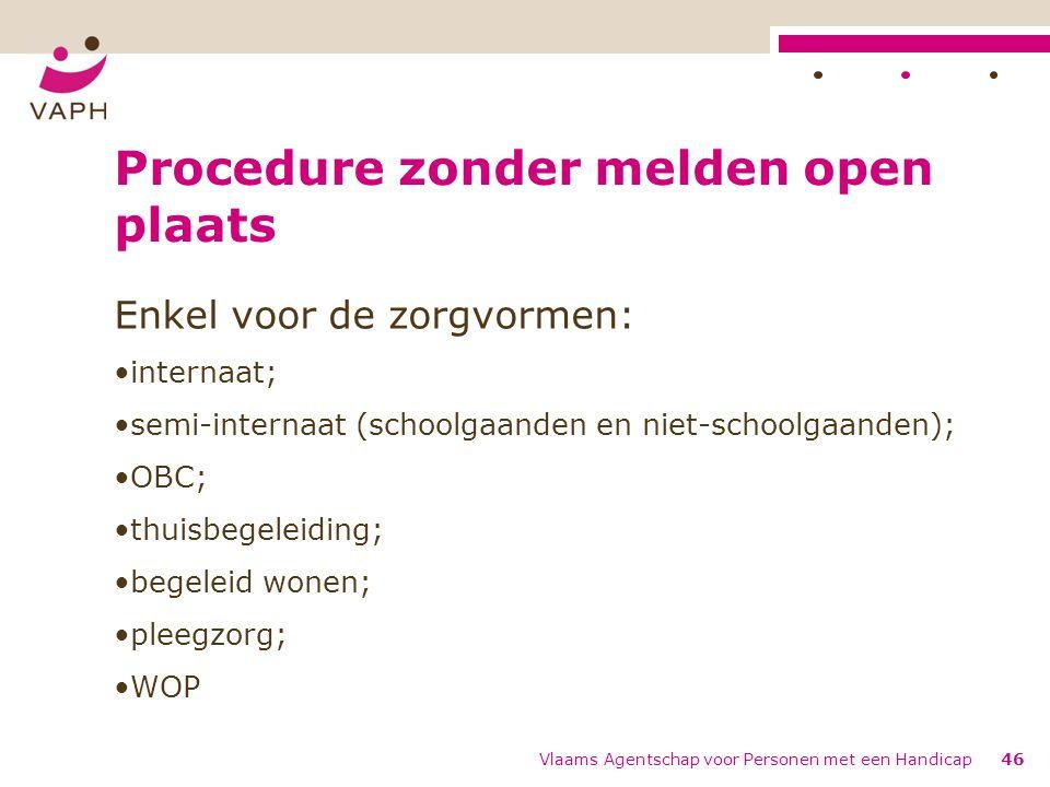 Procedure zonder melden open plaats Enkel voor de zorgvormen: internaat; semi-internaat (schoolgaanden en niet-schoolgaanden); OBC; thuisbegeleiding;