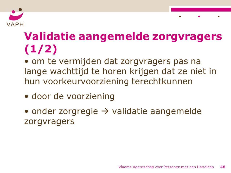 Validatie aangemelde zorgvragers (1/2) om te vermijden dat zorgvragers pas na lange wachttijd te horen krijgen dat ze niet in hun voorkeurvoorziening