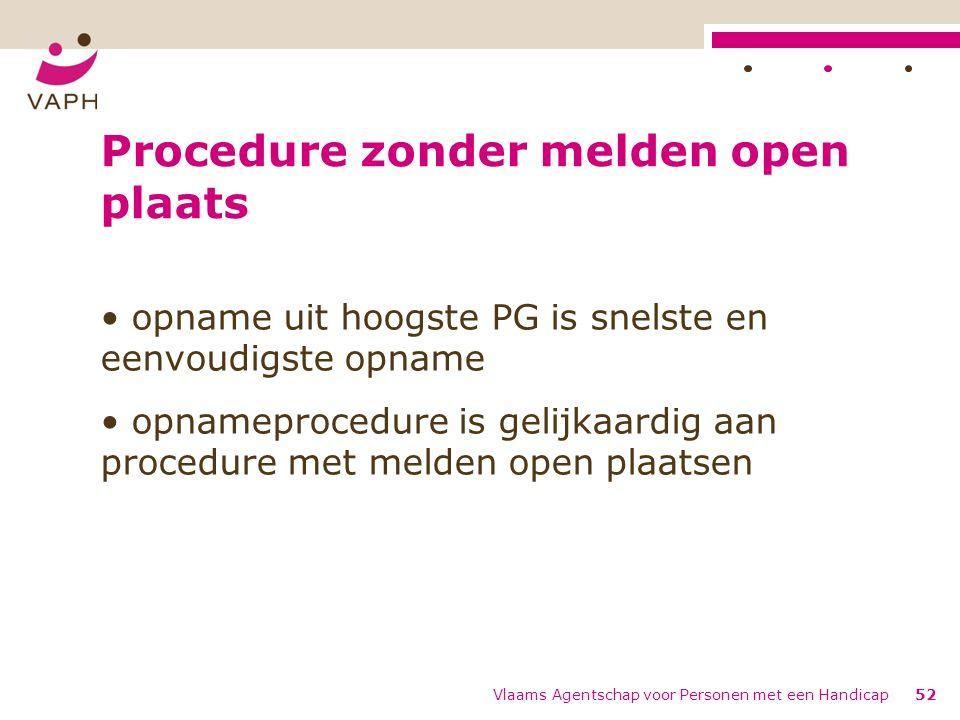 Procedure zonder melden open plaats opname uit hoogste PG is snelste en eenvoudigste opname opnameprocedure is gelijkaardig aan procedure met melden o