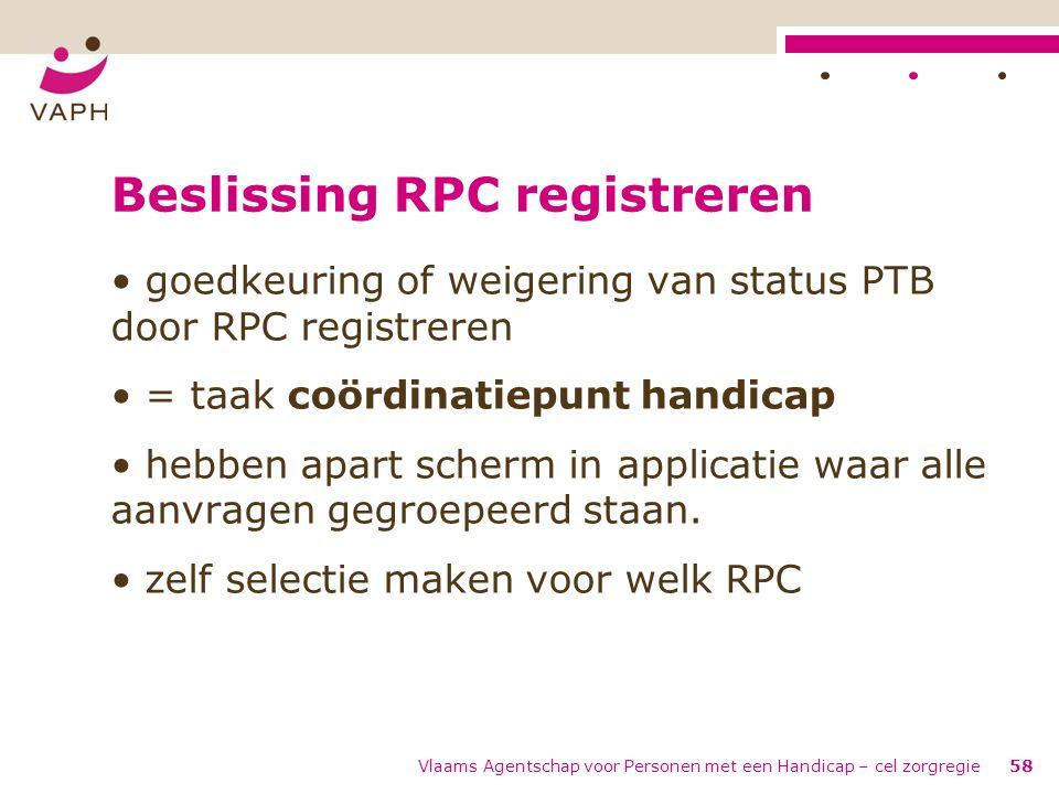 Vlaams Agentschap voor Personen met een Handicap – cel zorgregie58 Beslissing RPC registreren goedkeuring of weigering van status PTB door RPC registr