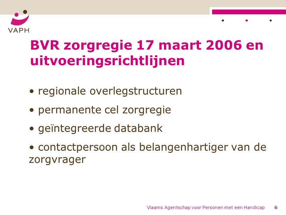 BVR zorgregie 17 maart 2006 en uitvoeringsrichtlijnen regionale overlegstructuren permanente cel zorgregie geïntegreerde databank contactpersoon als b