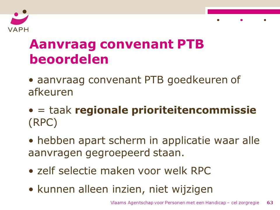 Vlaams Agentschap voor Personen met een Handicap – cel zorgregie63 Aanvraag convenant PTB beoordelen aanvraag convenant PTB goedkeuren of afkeuren = t