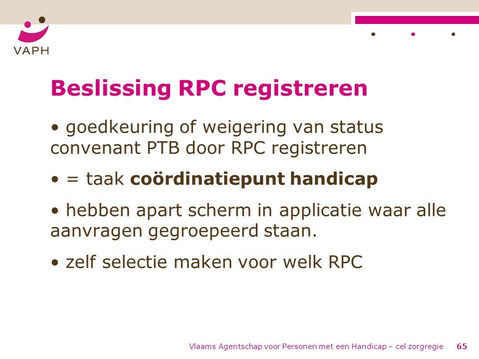 Vlaams Agentschap voor Personen met een Handicap – cel zorgregie65 Beslissing RPC registreren goedkeuring of weigering van status convenant PTB door R