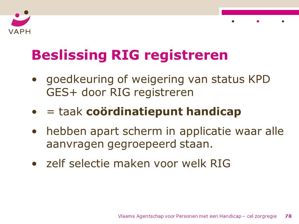 Vlaams Agentschap voor Personen met een Handicap – cel zorgregie78 Beslissing RIG registreren goedkeuring of weigering van status KPD GES+ door RIG re