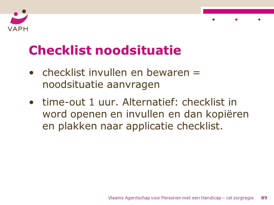 Vlaams Agentschap voor Personen met een Handicap – cel zorgregie89 Checklist noodsituatie checklist invullen en bewaren = noodsituatie aanvragen time-