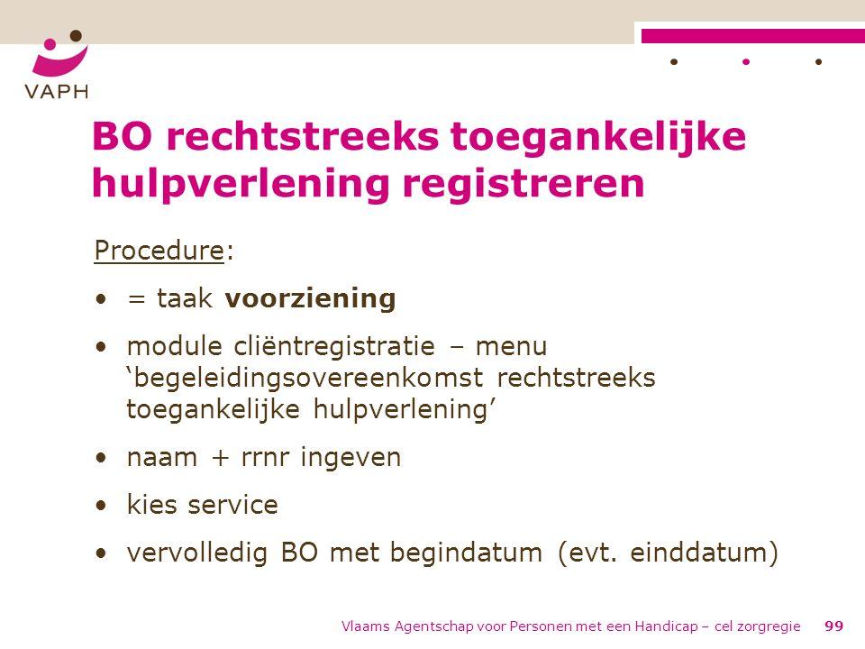 Vlaams Agentschap voor Personen met een Handicap – cel zorgregie99 BO rechtstreeks toegankelijke hulpverlening registreren Procedure: = taak voorzieni