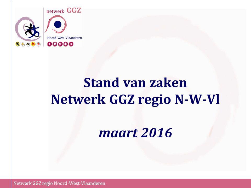 Netwerk GGZ regio Noord-West-Vlaanderen Stand van zaken Netwerk GGZ regio N-W-Vl maart 2016