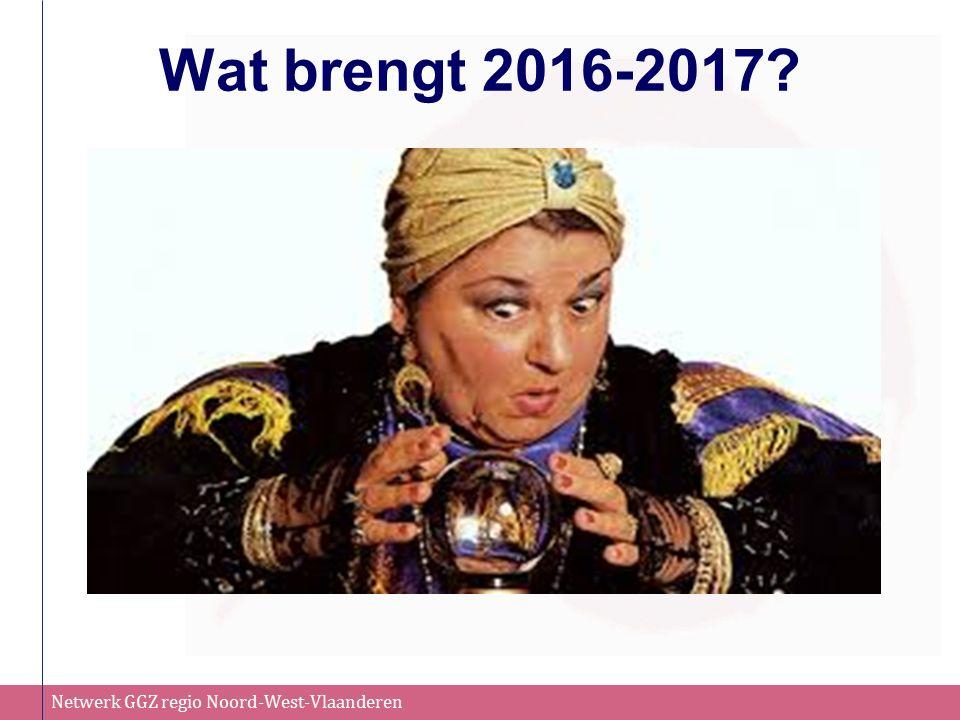 Netwerk GGZ regio Noord-West-Vlaanderen Wat brengt 2016-2017?