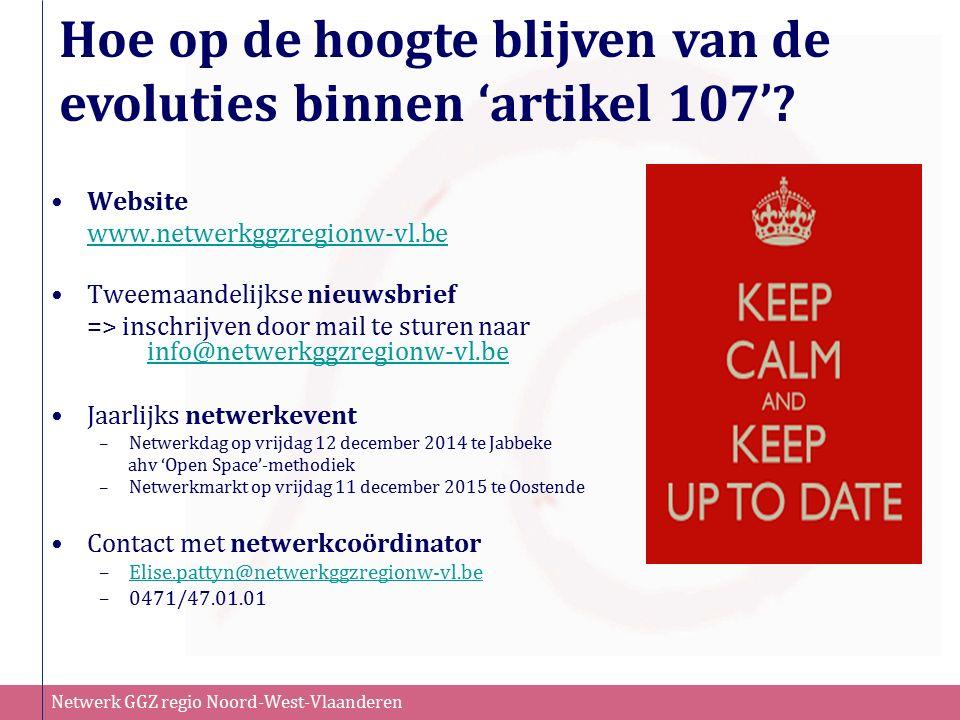 Netwerk GGZ regio Noord-West-Vlaanderen Hoe op de hoogte blijven van de evoluties binnen 'artikel 107'? Website www.netwerkggzregionw-vl.be Tweemaande
