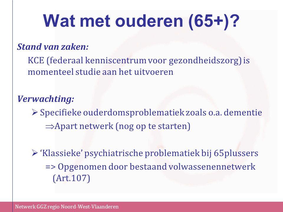Netwerk GGZ regio Noord-West-Vlaanderen Wat met ouderen (65+)? Stand van zaken: KCE (federaal kenniscentrum voor gezondheidszorg) is momenteel studie