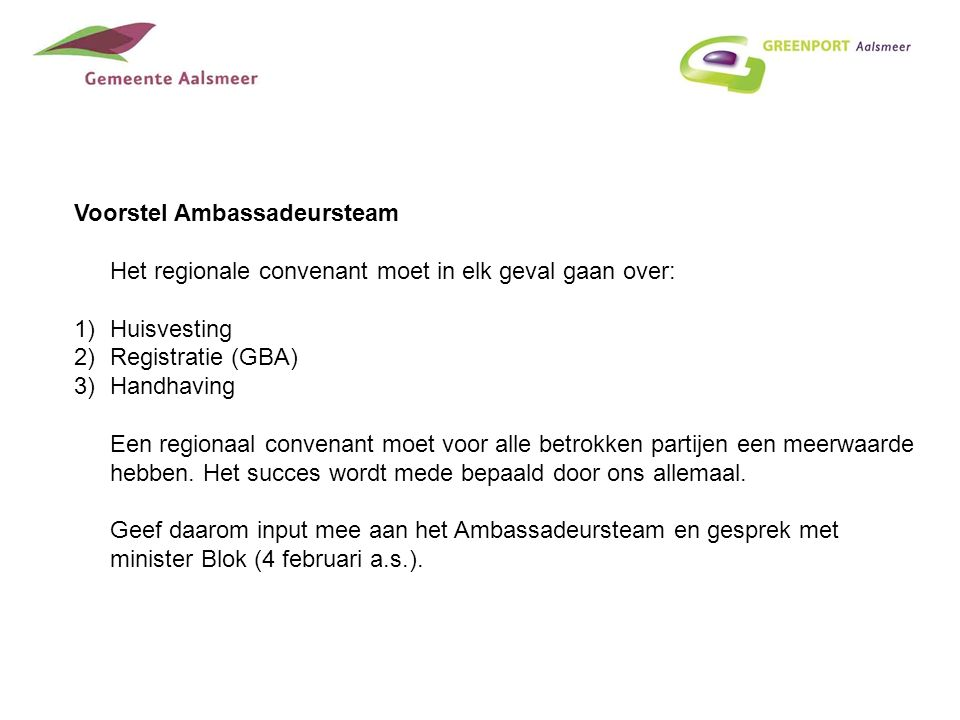 Voorstel Ambassadeursteam Het regionale convenant moet in elk geval gaan over: 1)Huisvesting 2)Registratie (GBA) 3)Handhaving Een regionaal convenant moet voor alle betrokken partijen een meerwaarde hebben.