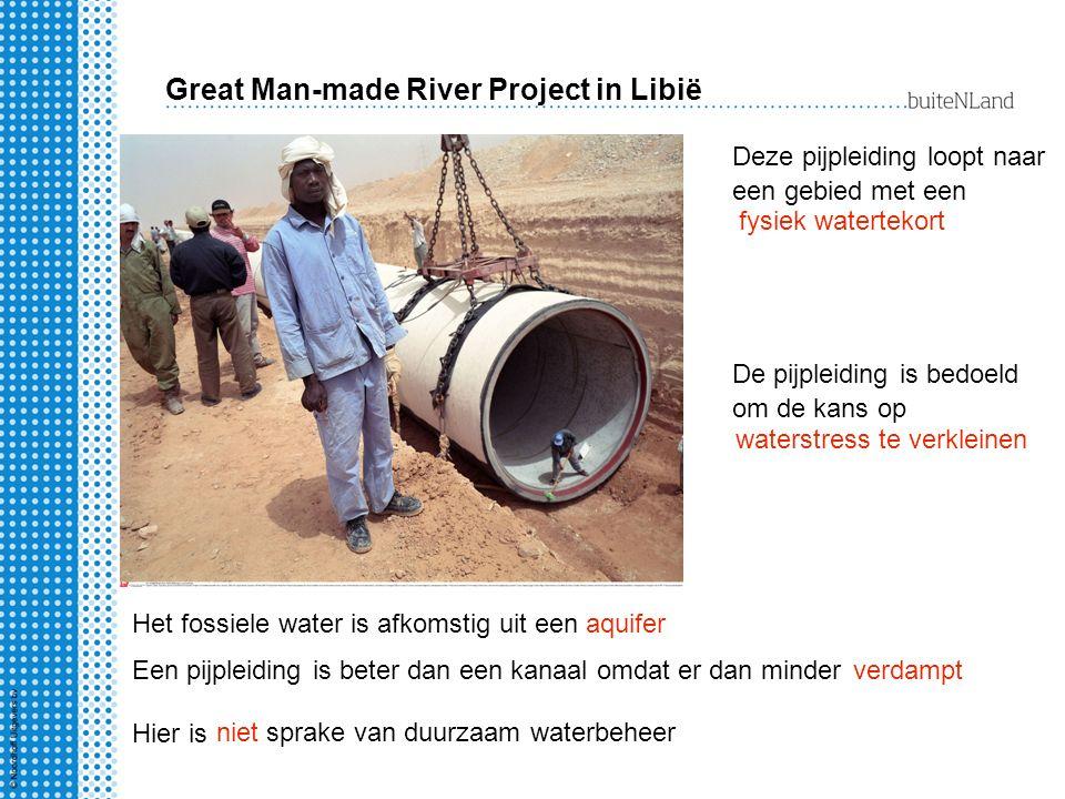 Great Man-made River Project in Libië Deze pijpleiding loopt naar een gebied met een fysiek watertekort De pijpleiding is bedoeld om de kans op waters
