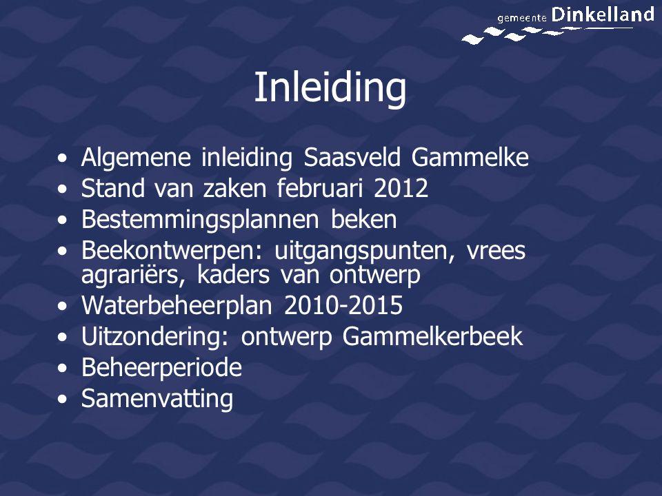 Inleiding Algemene inleiding Saasveld Gammelke Stand van zaken februari 2012 Bestemmingsplannen beken Beekontwerpen: uitgangspunten, vrees agrariërs,