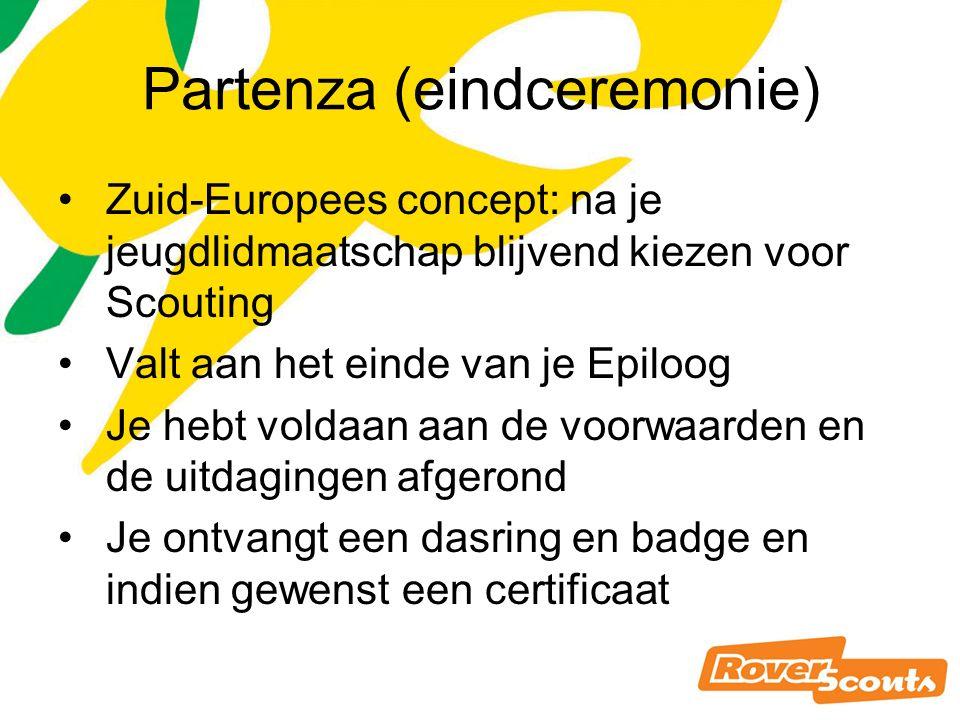 Partenza (eindceremonie) Zuid-Europees concept: na je jeugdlidmaatschap blijvend kiezen voor Scouting Valt aan het einde van je Epiloog Je hebt voldaan aan de voorwaarden en de uitdagingen afgerond Je ontvangt een dasring en badge en indien gewenst een certificaat
