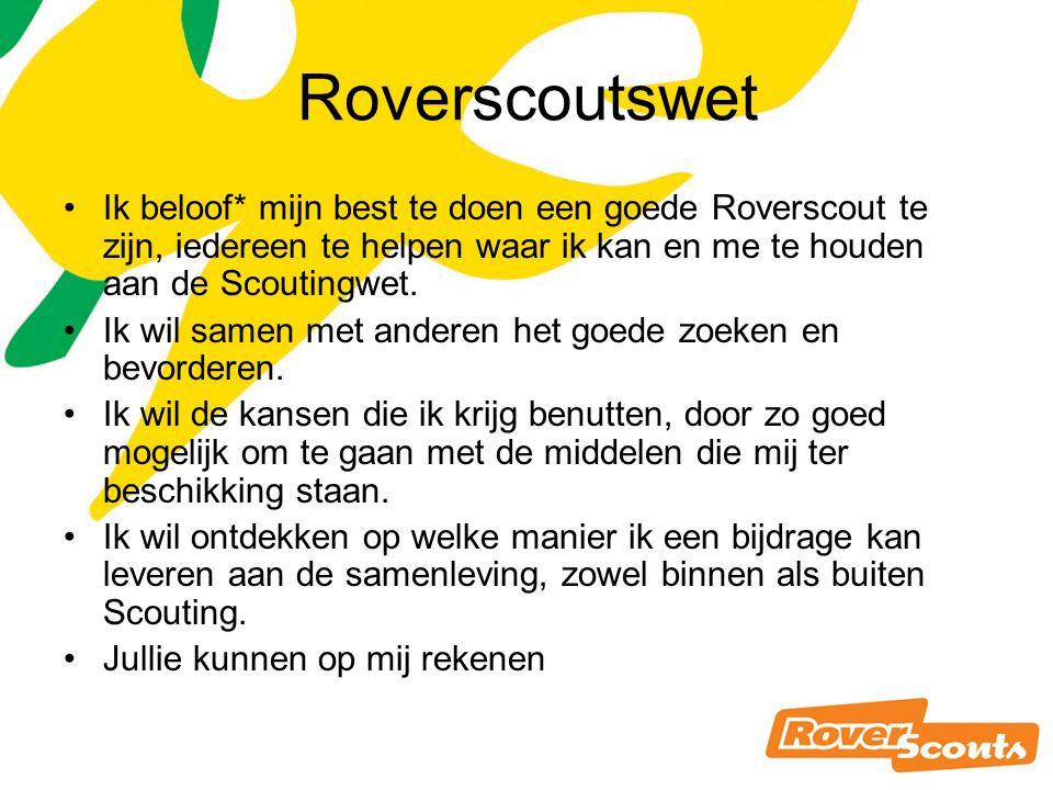 Roverscoutswet Ik beloof* mijn best te doen een goede Roverscout te zijn, iedereen te helpen waar ik kan en me te houden aan de Scoutingwet.