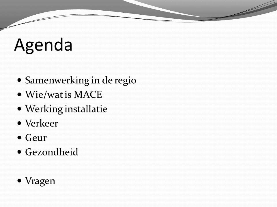 Agenda Samenwerking in de regio Wie/wat is MACE Werking installatie Verkeer Geur Gezondheid Vragen
