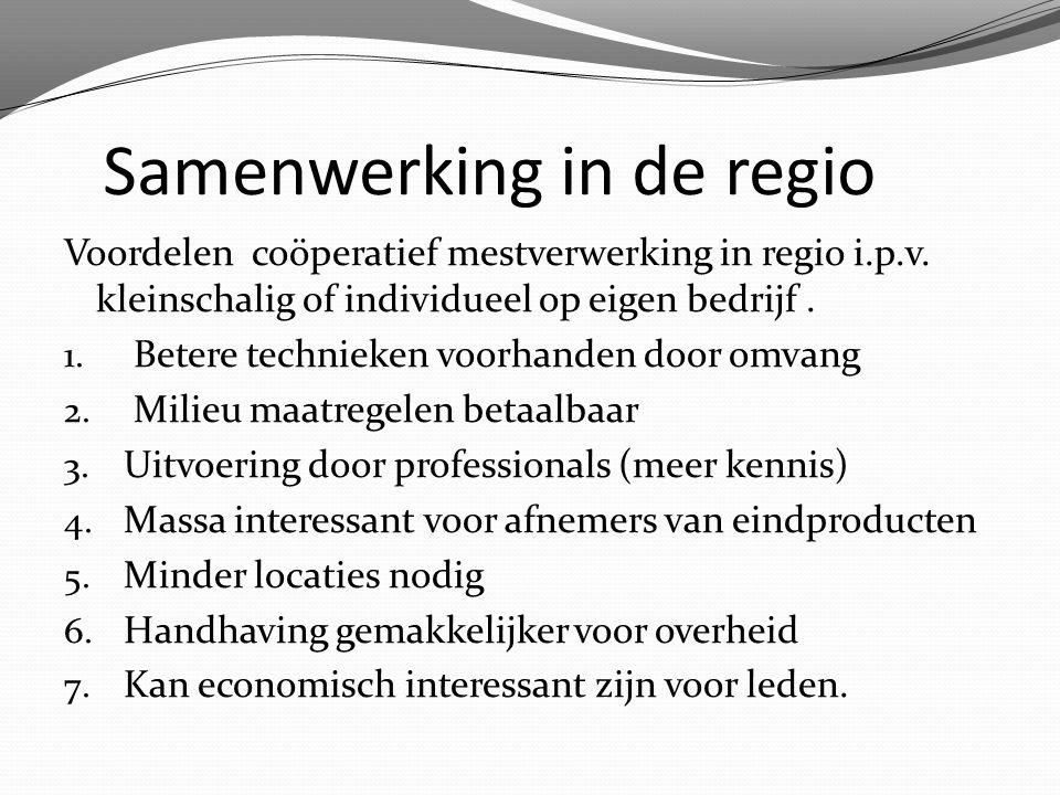 Samenwerking in de regio Voordelen coöperatief mestverwerking in regio i.p.v. kleinschalig of individueel op eigen bedrijf. 1. Betere technieken voorh