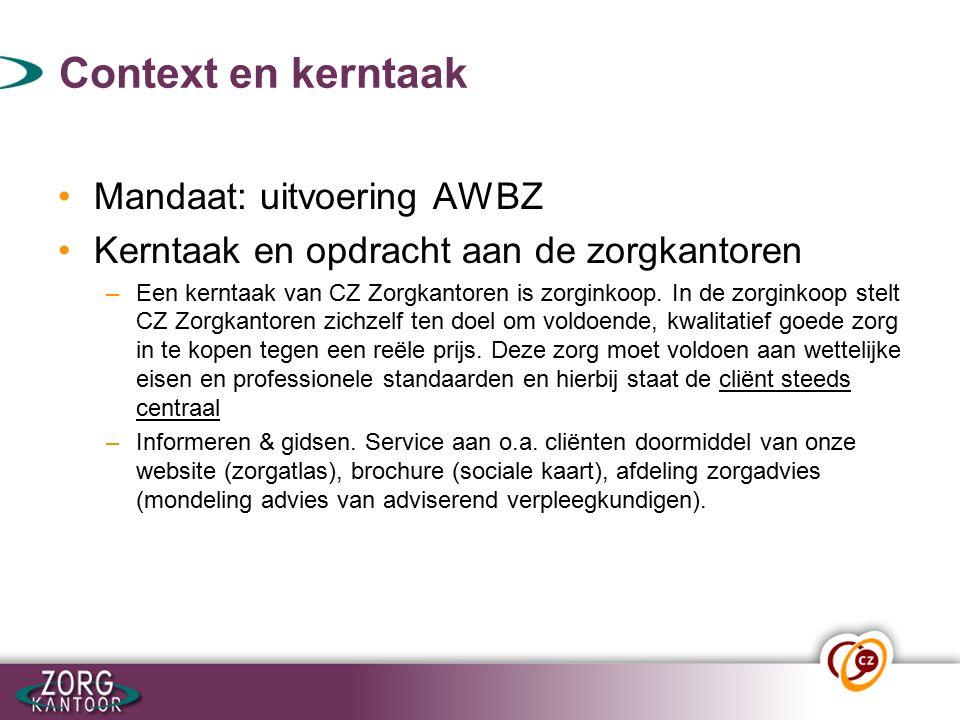 Context en kerntaak Mandaat: uitvoering AWBZ Kerntaak en opdracht aan de zorgkantoren –Een kerntaak van CZ Zorgkantoren is zorginkoop.