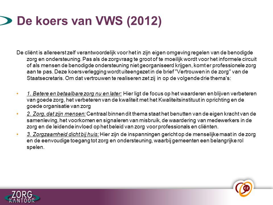 De koers van VWS (2012) De cliënt is allereerst zelf verantwoordelijk voor het in zijn eigen omgeving regelen van de benodigde zorg en ondersteuning.