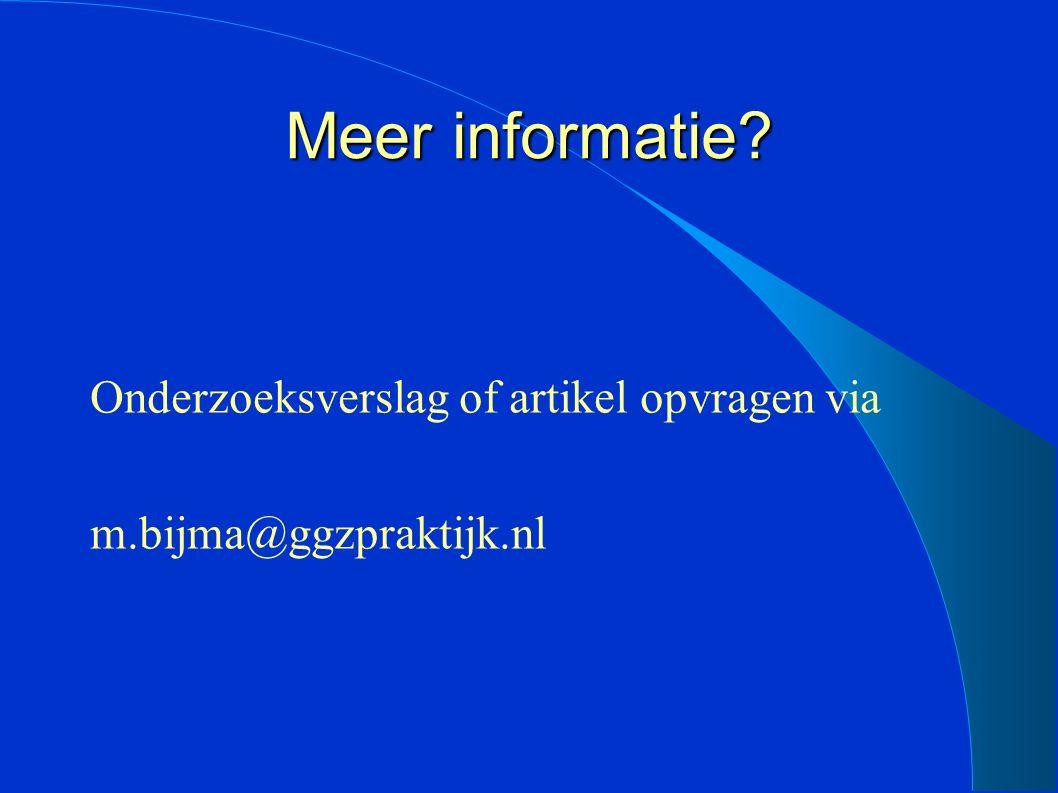 Meer informatie? Onderzoeksverslag of artikel opvragen via m.bijma@ggzpraktijk.nl