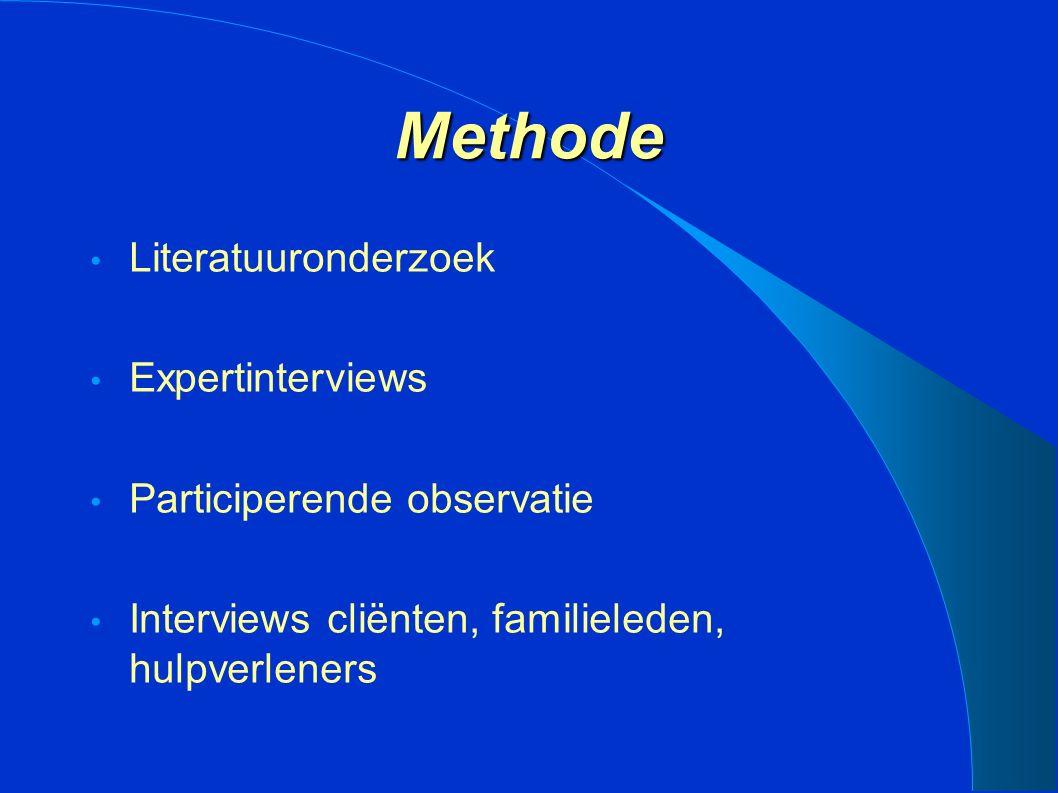 Methode Literatuuronderzoek Expertinterviews Participerende observatie Interviews cliënten, familieleden, hulpverleners