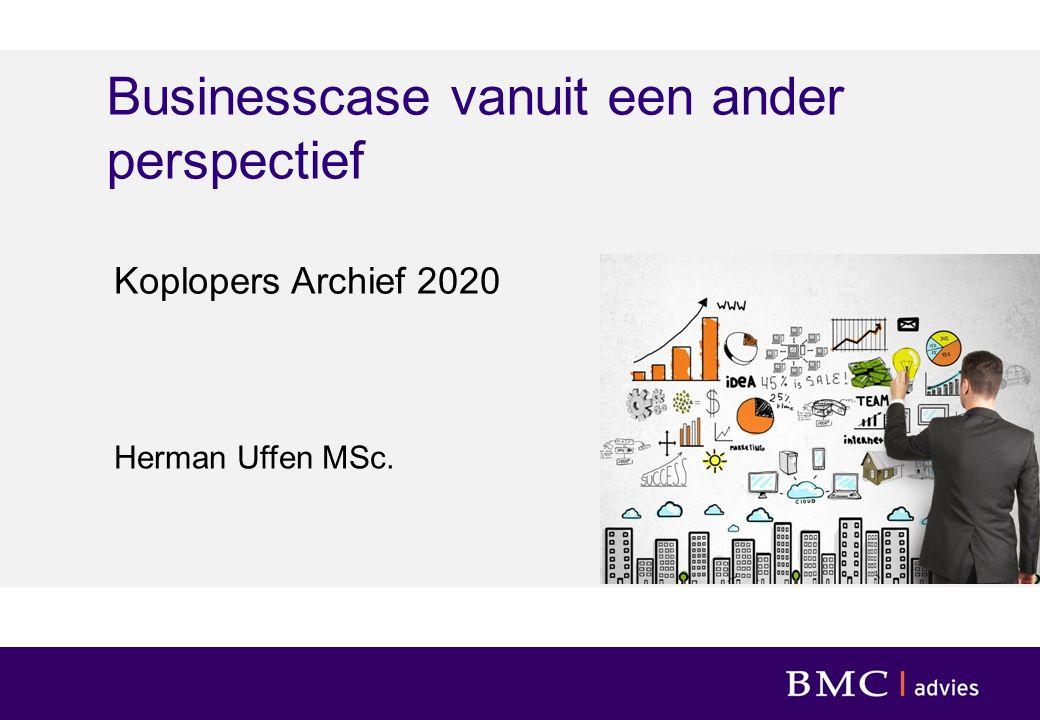 Businesscase vanuit een ander perspectief Herman Uffen MSc. Koplopers Archief 2020