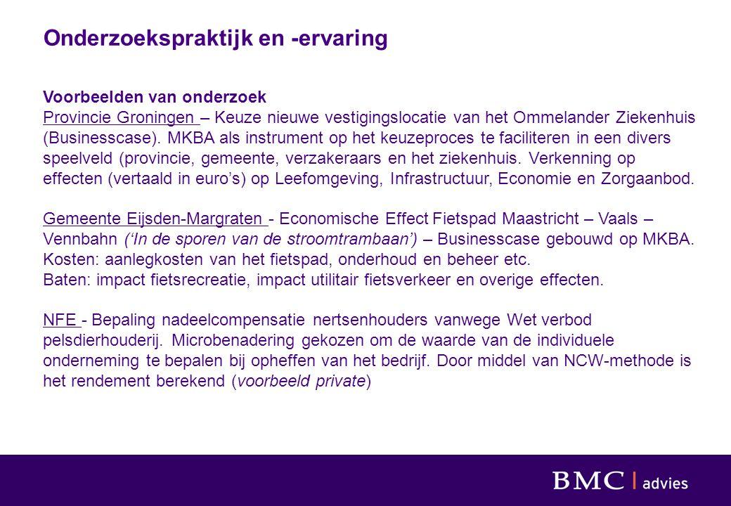 Onderzoekspraktijk en -ervaring Voorbeelden van onderzoek Provincie Groningen – Keuze nieuwe vestigingslocatie van het Ommelander Ziekenhuis (Businesscase).