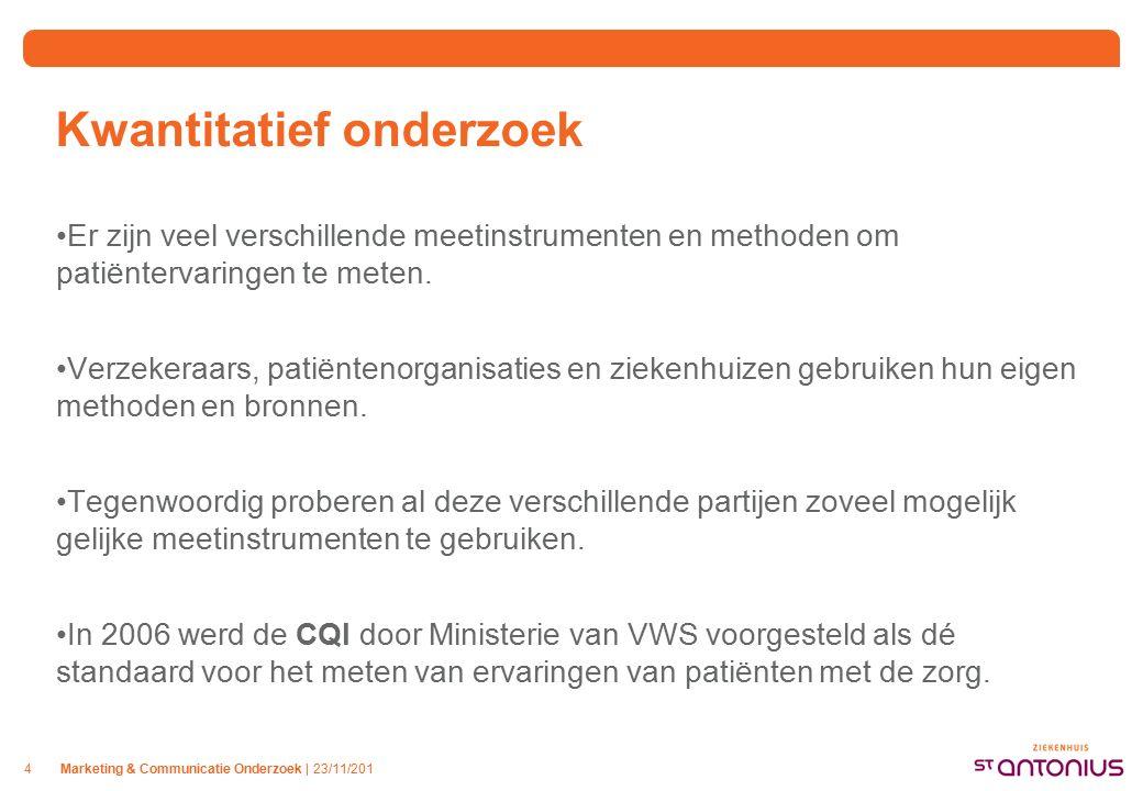 Marketing & Communicatie Onderzoek | 23/11/2014 Kwantitatief onderzoek Er zijn veel verschillende meetinstrumenten en methoden om patiëntervaringen te meten.