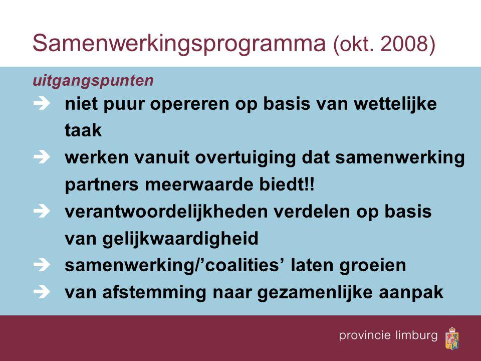Samenwerkingsprogramma (okt. 2008) uitgangspunten  niet puur opereren op basis van wettelijke taak  werken vanuit overtuiging dat samenwerking partn