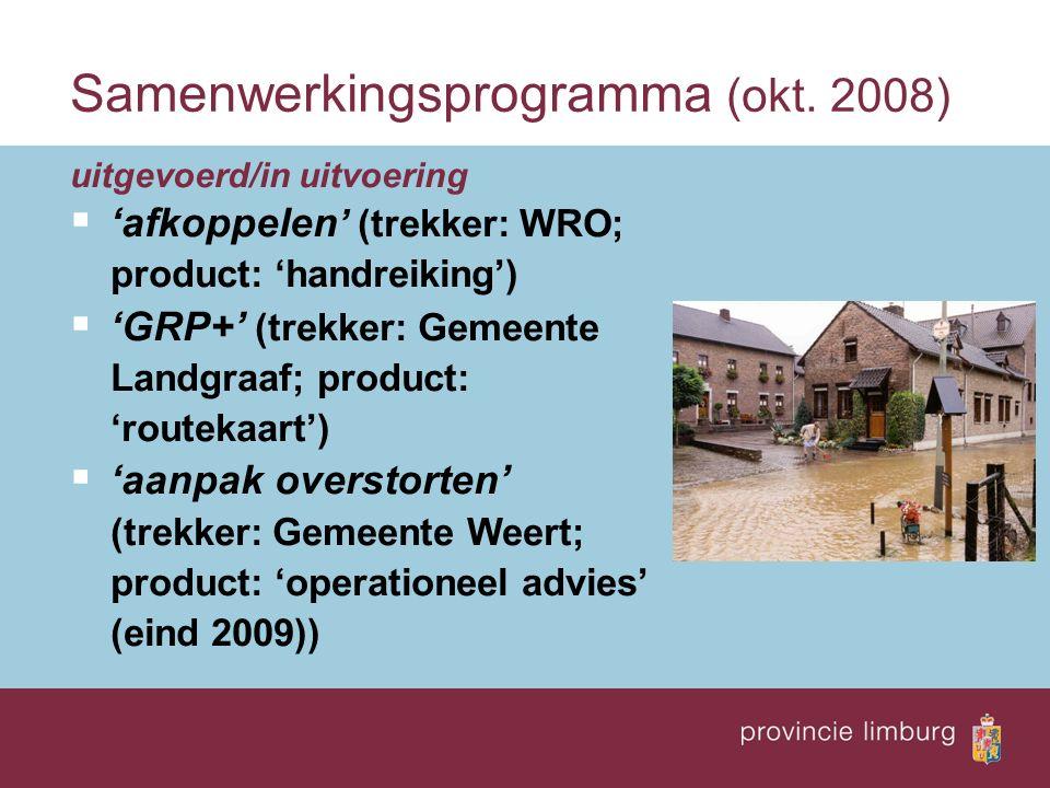 Samenwerkingsprogramma (okt. 2008) uitgevoerd/in uitvoering  'afkoppelen ' (trekker: WRO; product: 'handreiking')  'GRP+' (trekker: Gemeente Landgra