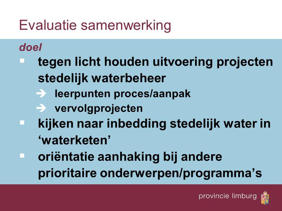Evaluatie samenwerking doel  tegen licht houden uitvoering projecten stedelijk waterbeheer  leerpunten proces/aanpak  vervolgprojecten  kijken naar inbedding stedelijk water in 'waterketen'  oriëntatie aanhaking bij andere prioritaire onderwerpen/programma's