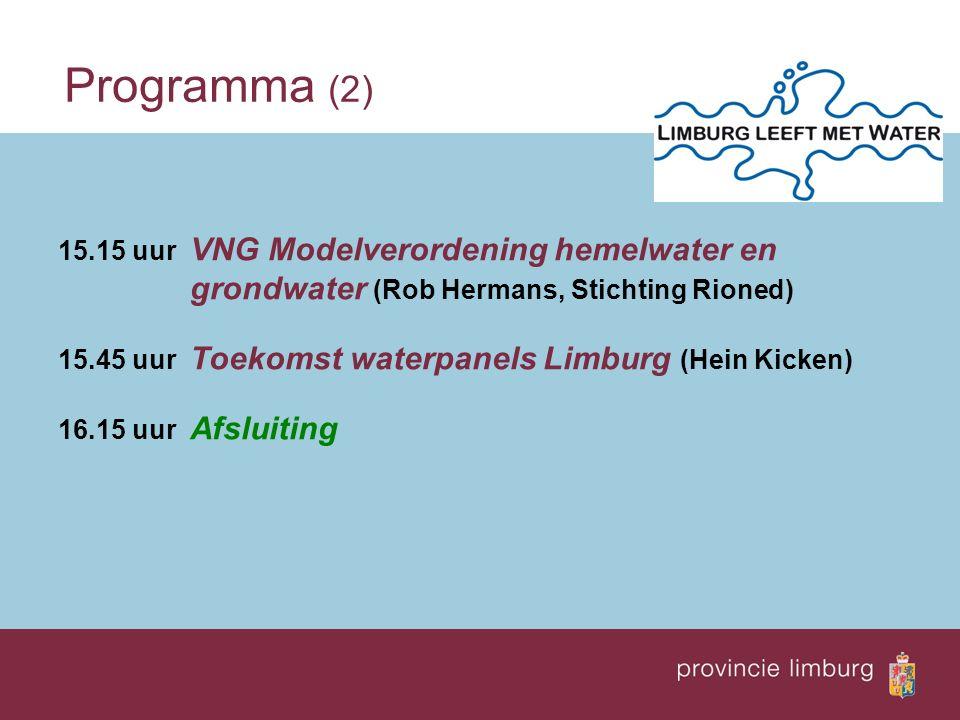 Programma (2) 15.15 uur VNG Modelverordening hemelwater en grondwater (Rob Hermans, Stichting Rioned) 15.45 uur Toekomst waterpanels Limburg (Hein Kicken) 16.15 uur Afsluiting