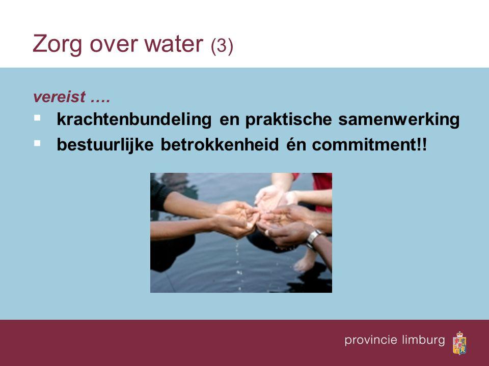vereist ….  krachtenbundeling en praktische samenwerking  bestuurlijke betrokkenheid én commitment!! Zorg over water (3)