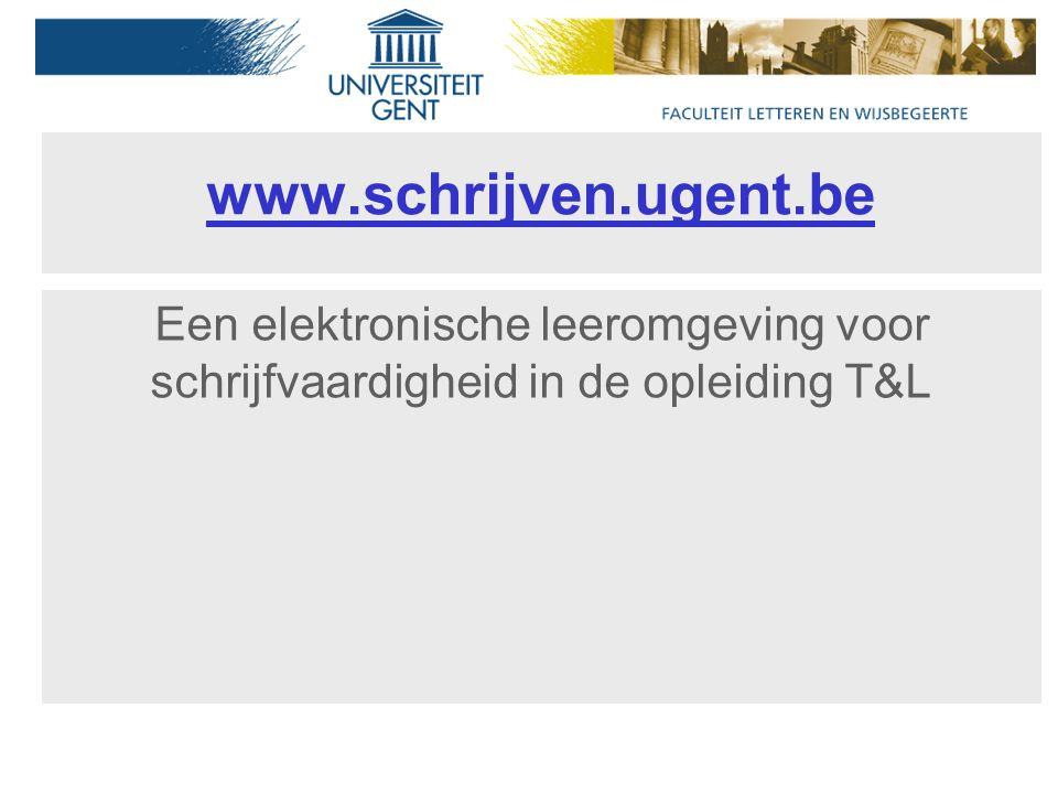 www.schrijven.ugent.be Een elektronische leeromgeving voor schrijfvaardigheid in de opleiding T&L