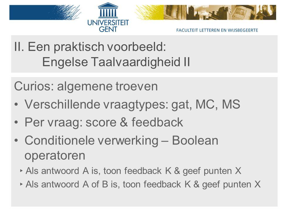 II. Een praktisch voorbeeld: Engelse Taalvaardigheid II Curios: algemene troeven Verschillende vraagtypes: gat, MC, MS Per vraag: score & feedback Con