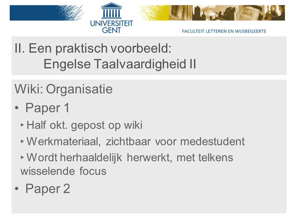 II. Een praktisch voorbeeld: Engelse Taalvaardigheid II Wiki: Organisatie Paper 1 ‣ Half okt.