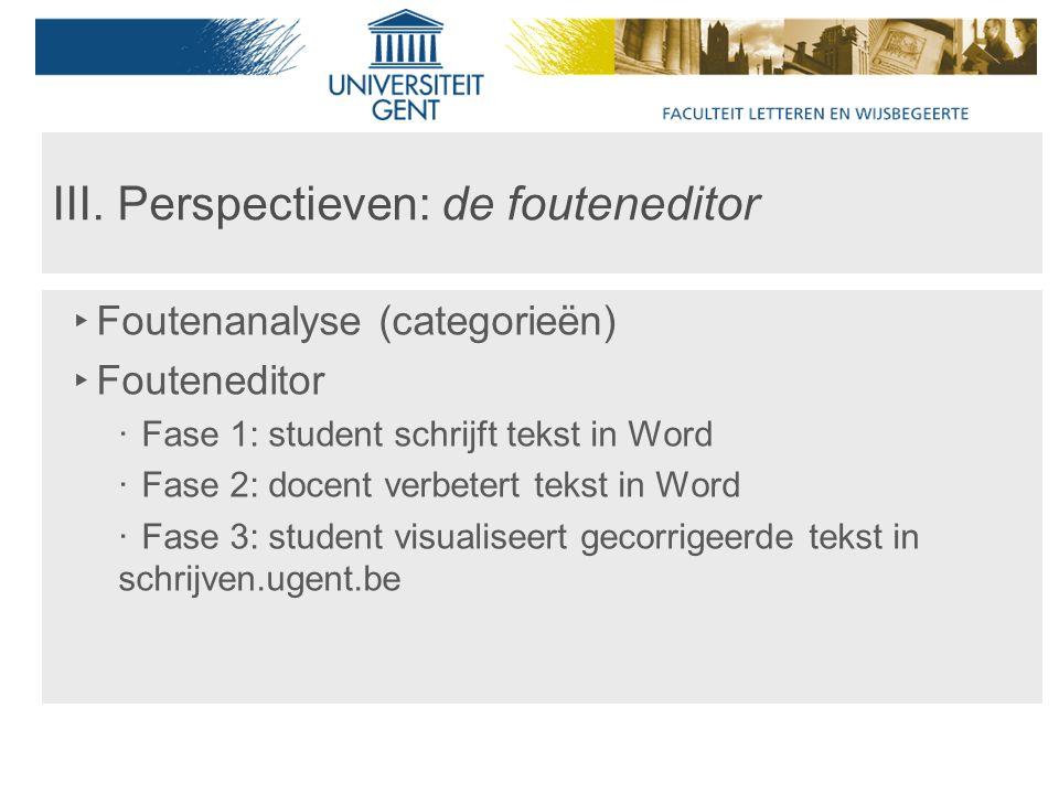 III. Perspectieven: de fouteneditor ‣ Foutenanalyse (categorieën) ‣ Fouteneditor ‧ Fase 1: student schrijft tekst in Word ‧ Fase 2: docent verbetert t
